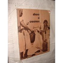 Libro Ahora Si Creemos , Año 1976 , 136 Paginas , Hidalgo