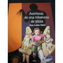 Aventuras De Una Rebanada De Pizza - Ana Luisa Anza