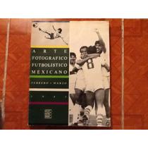 Arte Fotografico Futbolístico Mexicano 1985 Museo R. Tamayo