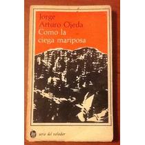 Como La Ciega Mariposa Jorge Arturo Ojeda 1a. Ed. Firmado