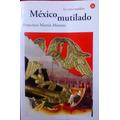 Mexico Mutilado - Martin Moreno, Francisco/ Punto De Lectura