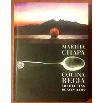 Martha Chapa Cocina Regia 101 Recetas De Nuevo León 1a. Ed.