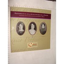 Libro Profesoras En El Aula, Revolucionarias De La Nacion, A