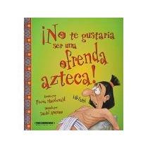 Libro No Te Gustaria Ser Una Ofrenda Azteca *cj