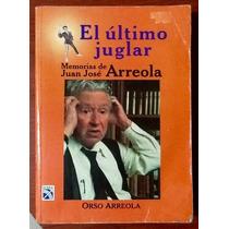 Último Juglar Juan José Arreola Memorias Orso Arreola 1a. Ed