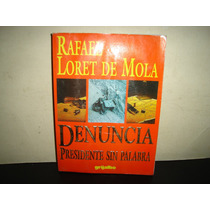 Denuncia, Presidente Sin Palabra - Rafael Loret D Emola