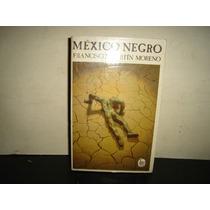 México Negro - Francisco Martín Moreno