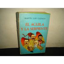 El Águila Y La Serpiente - Martín Luis Guzmán