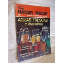Libro Aguas Frescas Y Otras Bebidas , Como Hacer Mejor , Año