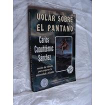 Libro Volar Sobre El Pantano , Carlos Cuauhtemoc Sanchez ,