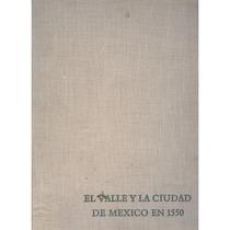 El Valle Y La Ciudad De México En 1550.