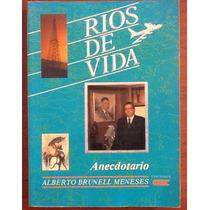 Ríos De Vida. Anecdotario Alberto Brunell Meneses