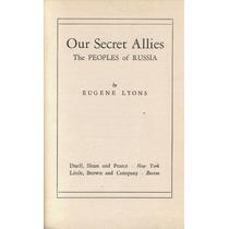 Lyons, Eugene. Our Secret Allies. 1953. Libro En Inglés.