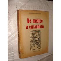 Libro De Medico A Curandero , Rafael Olivera Figueroa , Año