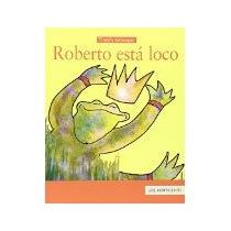 Libro Roberto Esta Loco *cj