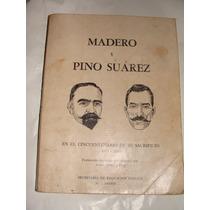 Libro Madero Y Pino Suarez, En El Cincuentenario De Su Sacri
