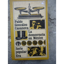 La Democracia En Mexico Pablo Gonzalez