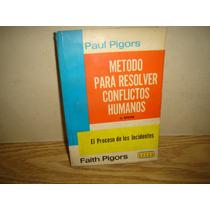 Método Para Resolver Conflictos Humanos - Paul Pigors