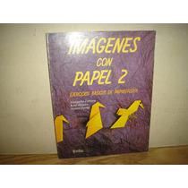 Imágenes Con Papel 2, Ejercicios Básicos De Papiroflexia