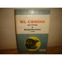 El Cerdo, Su Cría Y Explotación -leopoldo Escamilla A. -1970