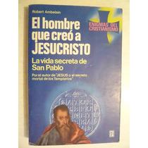 El Hombre Que Creó A Jesucristo...r. Ambelain. Ed. Roca.1986