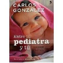 Entre Tu Pediatra Y Tu Dr Carlos Gonzalez Pdf Y Epub