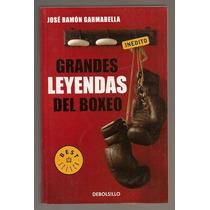 Grandes Leyendas Del Boxeo José R. Garmabella 1a Ed 2009