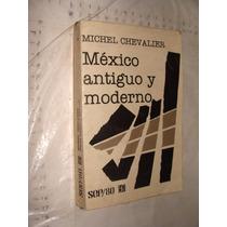 Libro Mexico Antiguo Y Moderno , Michel Chevalier , Año 1983