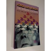 Jorge Luis Borges Invitación A Su Lectura , J Emilio Pacheco