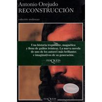 Antonio Orejudo. Reconstrucción. Tusquets.