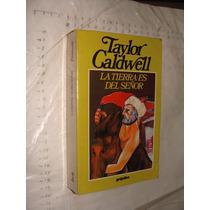 Libro La Tierra Es Del Señor , Taylor Caldwell , Año 1989 ,