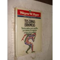 Libro Tus Zonas Erroneas , Wayne W. Dyer , Año 1994 , 321 P
