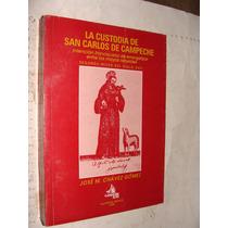 Libro La Custodia De San Carlos De Campeche , Jose M. Chavez