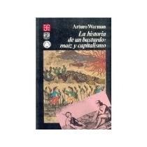 Libro La Historia De Un Bastardo Maiz Y Capitalismo