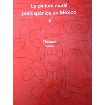 La Pintura Mural Prehispánica En México ¡¡¡oaxaca !!!