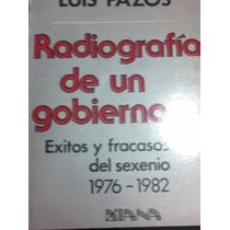 Radiografía De Un Gobierno 1976-1982 / Luis Pazos