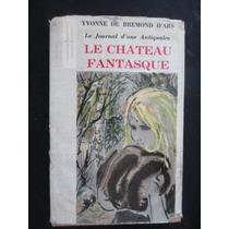 Le Chateau Fantasque - Yvonne De Bremond D´ars
