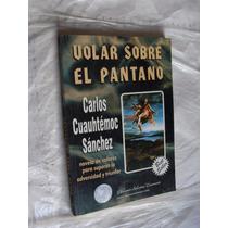 Libro Volar Sobre El Pantano , Carlos Cuautemoc Sanchez , 19