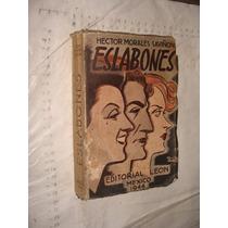 Libro Antiguo , Año 1944, Eslabones , Hector Morales Saviñon