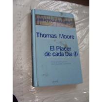 Libro El Placer De Cada Dia , Thomas Moore , 217 Paginas , A