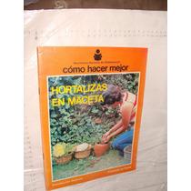 Libro Hortalizas En Maceta , Como Hacer Mejor , 32 Paginas ,