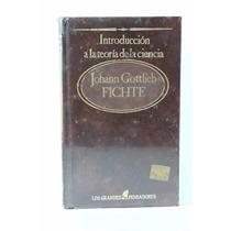 Johann Gottlieb Fichte Introducción A La Teoría De La Cienci