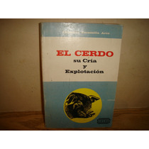 El Cerdo, Su Cría Y Explotación - Leopoldo Escamilla Arce