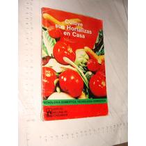 Libro Cultive Sus Hortalizas En Casa , 62 Paginas , Año 1988