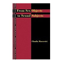 From Sex Objects To Sexual Subjects (new), Claudia Moscovici