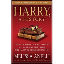 Harry, A History: The True Story Of A Boy Wizard, His Fans,