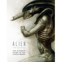 Alien The Archive: The Ultimate Guide To The Classic Movies