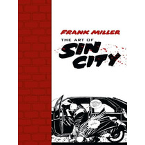 Libro De Arte The Art Of Sin City Frank Miller Nuevo En Pb!