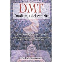 Dmt: La Molécula Del Espíritu: Las Revolucionarias Investiga