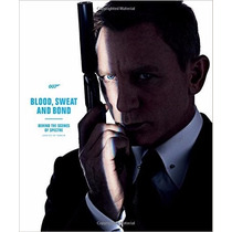 Blood, Sweat, And Bond: Behind The Scenes Of Spectre (curate